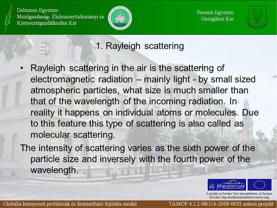 1. Rayleigh scattering Rayleigh scattering in the air is the scattering of electromagnetic radiation – mainly light - by small sized atmospheric parti