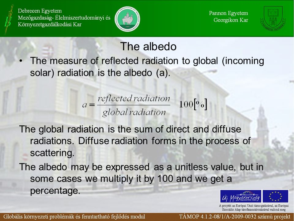 The albedo The measure of reflected radiation to global (incoming solar) radiation is the albedo (a).