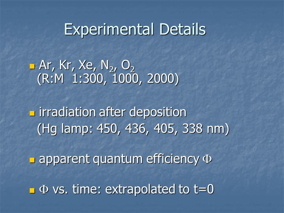 Experimental Details Ar, Kr, Xe, N 2, O 2 (R:M 1:300, 1000, 2000) Ar, Kr, Xe, N 2, O 2 (R:M 1:300, 1000, 2000) irradiation after deposition irradiatio