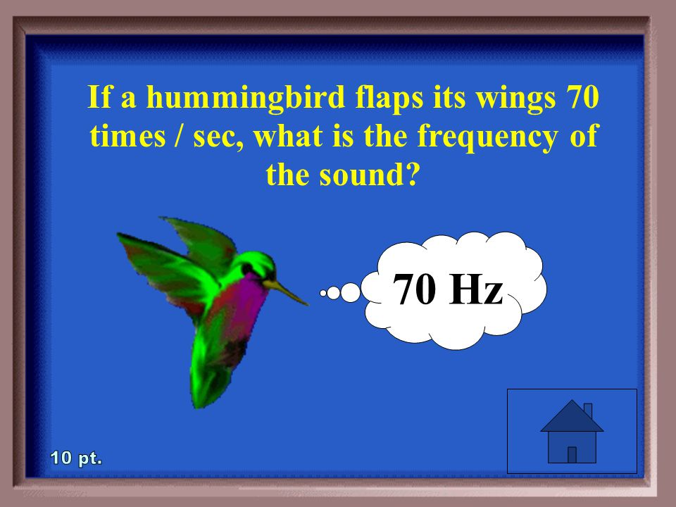 2-10 If a hummingbird flaps its wings 70 times / sec, what is the frequency of the sound
