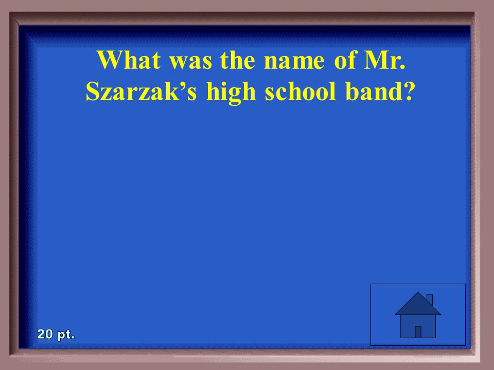 5-20 What was the name of Mr. Szarzak's high school band