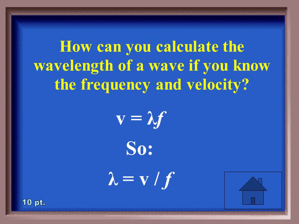 1-10 How can you calculate the wavelength of a wave if you know the frequency and velocity