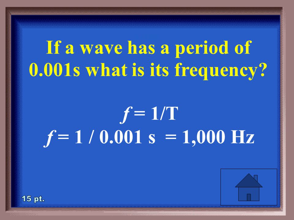 1-15 If a wave has a period of 0.001s what is its frequency