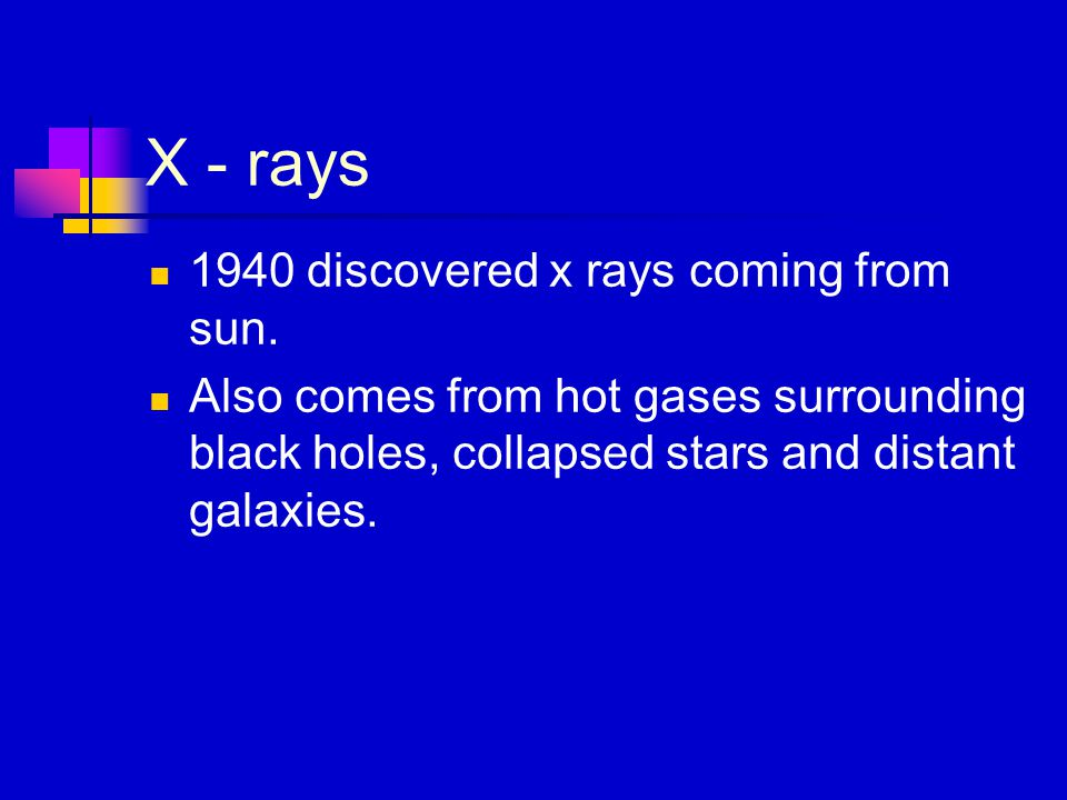 X - rays 1940 discovered x rays coming from sun.