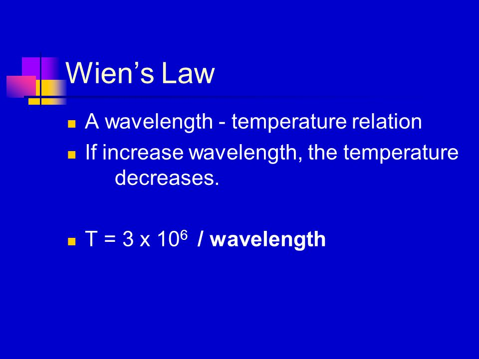 Wien's Law A wavelength - temperature relation If increase wavelength, the temperature decreases.