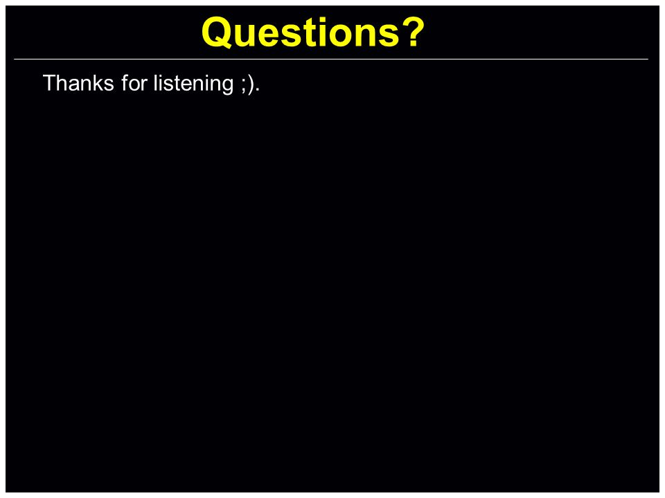 Questions Thanks for listening ;).