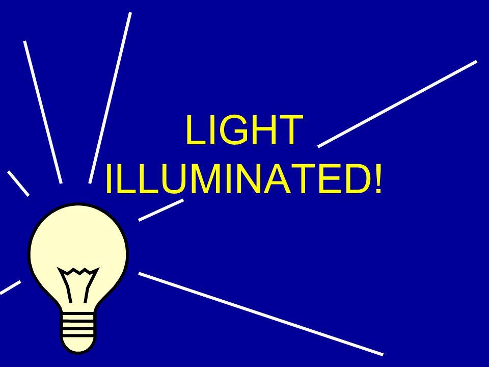 LIGHT ILLUMINATED!