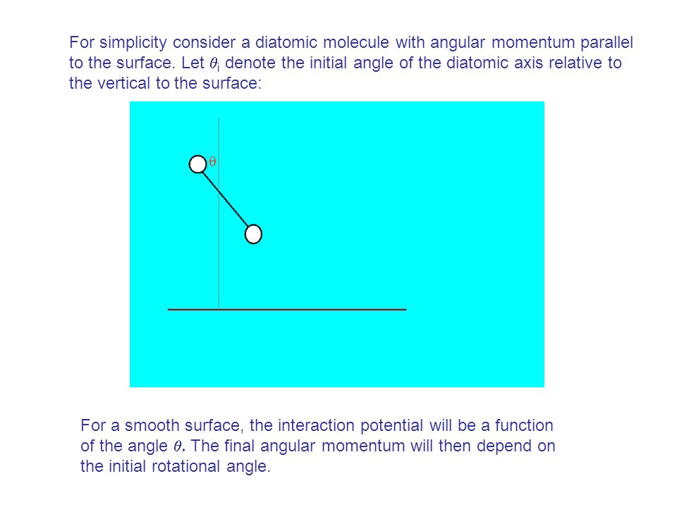 For simplicity consider a diatomic molecule with angular momentum parallel to the surface.
