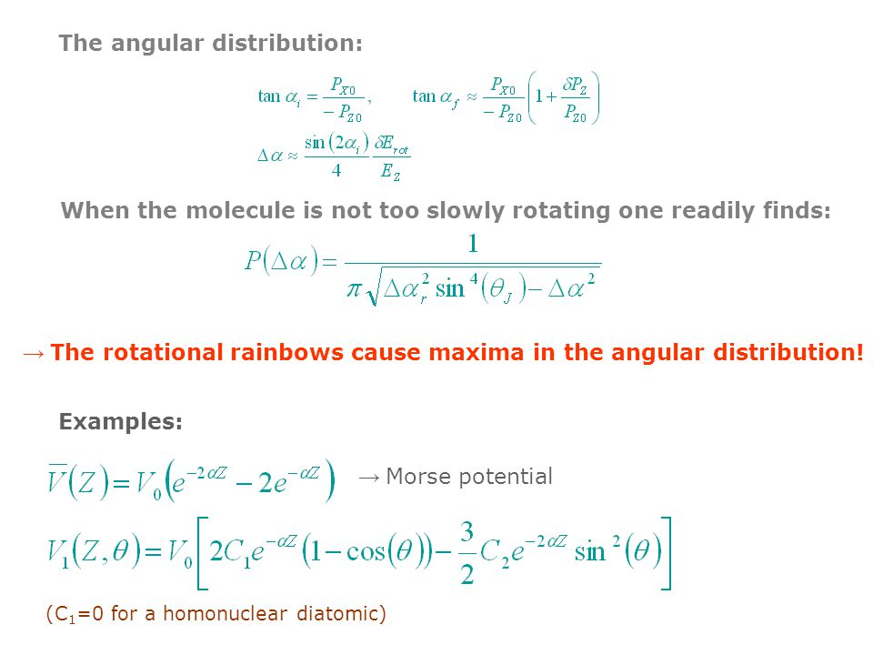 → Morse potential (C 1 =0 for a homonuclear diatomic) The angular distribution: When the molecule is not too slowly rotating one readily finds: → The rotational rainbows cause maxima in the angular distribution.