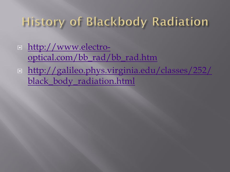  http://www.electro- optical.com/bb_rad/bb_rad.htm http://www.electro- optical.com/bb_rad/bb_rad.htm  http://galileo.phys.virginia.edu/classes/252/ black_body_radiation.html http://galileo.phys.virginia.edu/classes/252/ black_body_radiation.html