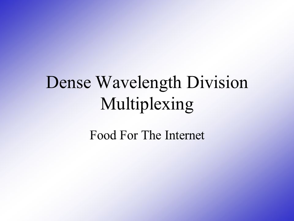 Dense Wavelength Division Multiplexing Food For The Internet