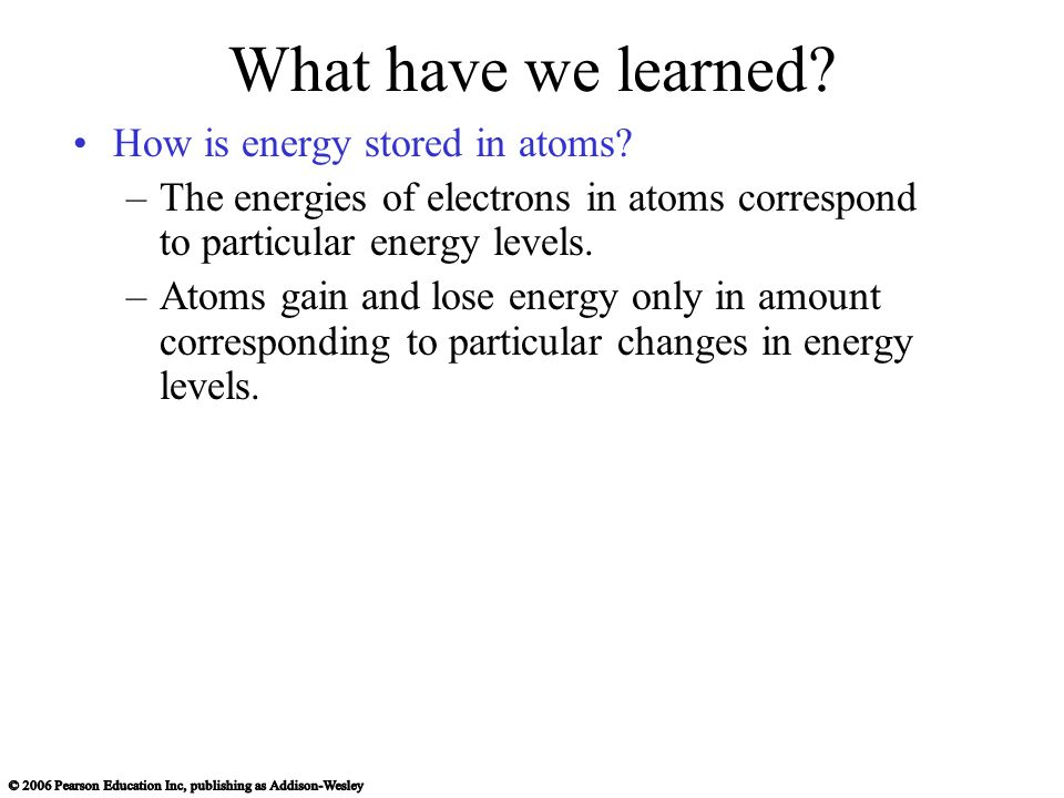 What have we learned. How is energy stored in atoms.