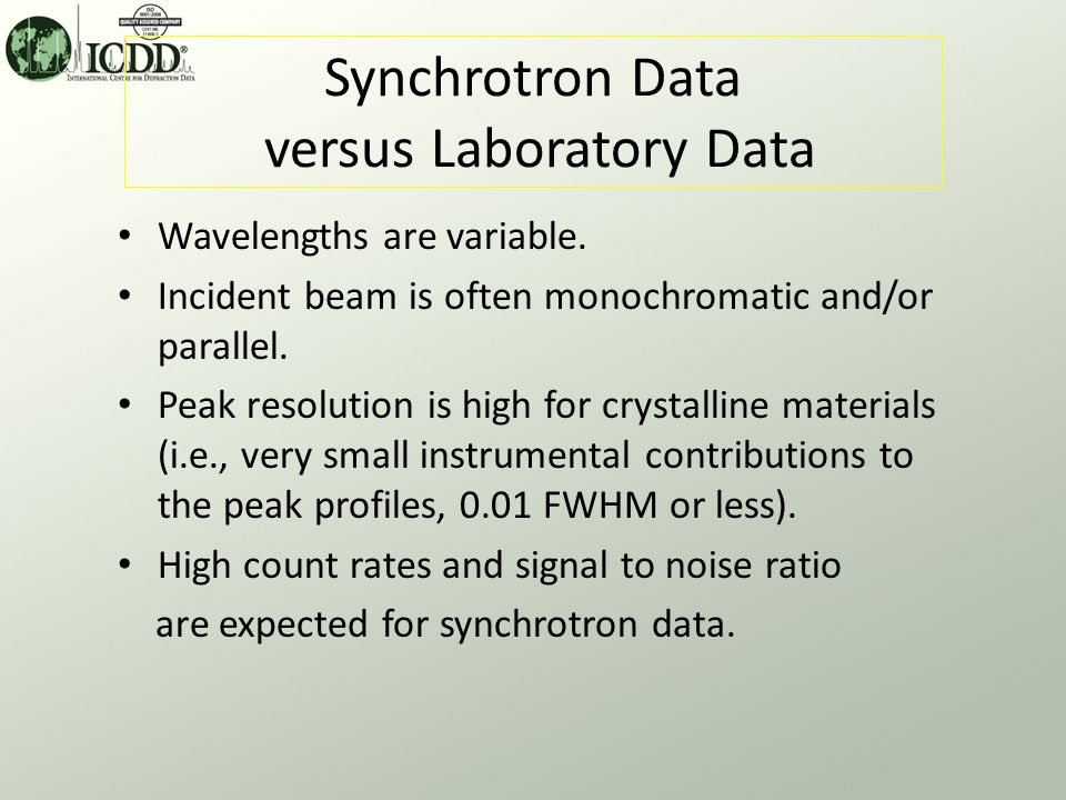 Synchrotron Data Clearly resolved low intensity peaks and high signal to noise.
