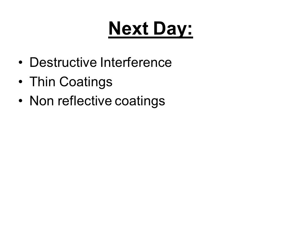 Next Day: Destructive Interference Thin Coatings Non reflective coatings