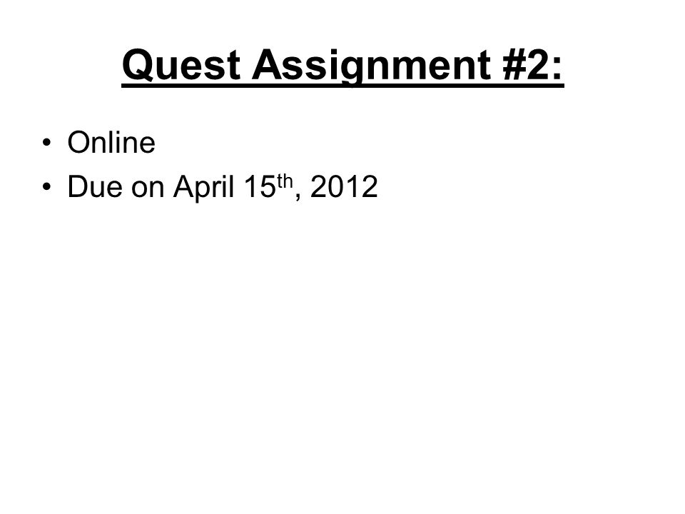 Quest Assignment #2: Online Due on April 15 th, 2012