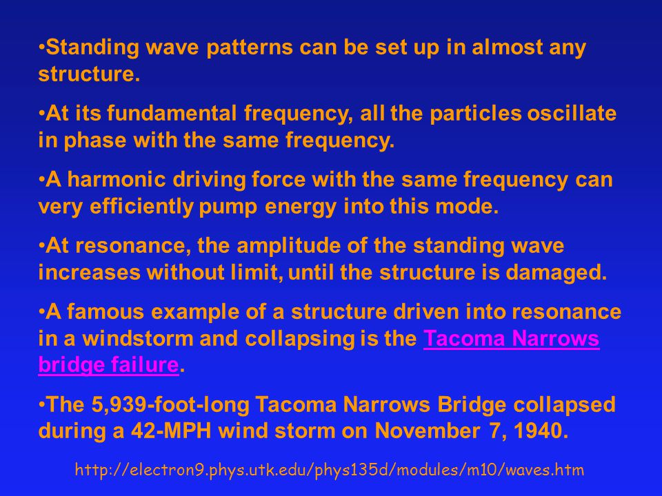 Standing wave patterns can be set up in almost any structure.