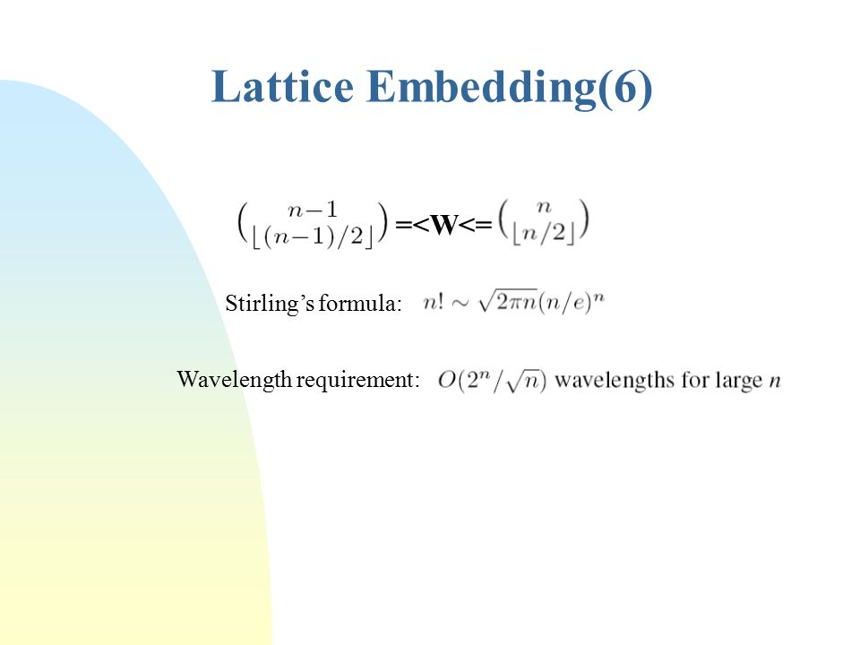 Lattice Embedding(6) Stirling's formula: =<W<= Wavelength requirement: