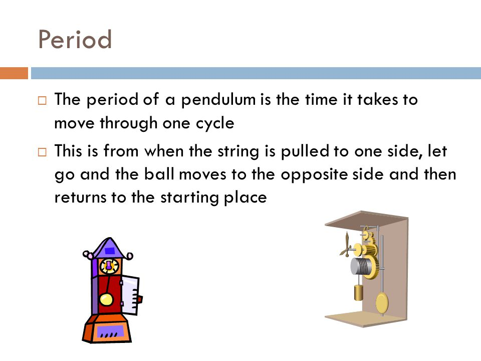Period  The period of a pendulum is the time it takes to move through one cycle  This is from when the string is pulled to one side, let go and the