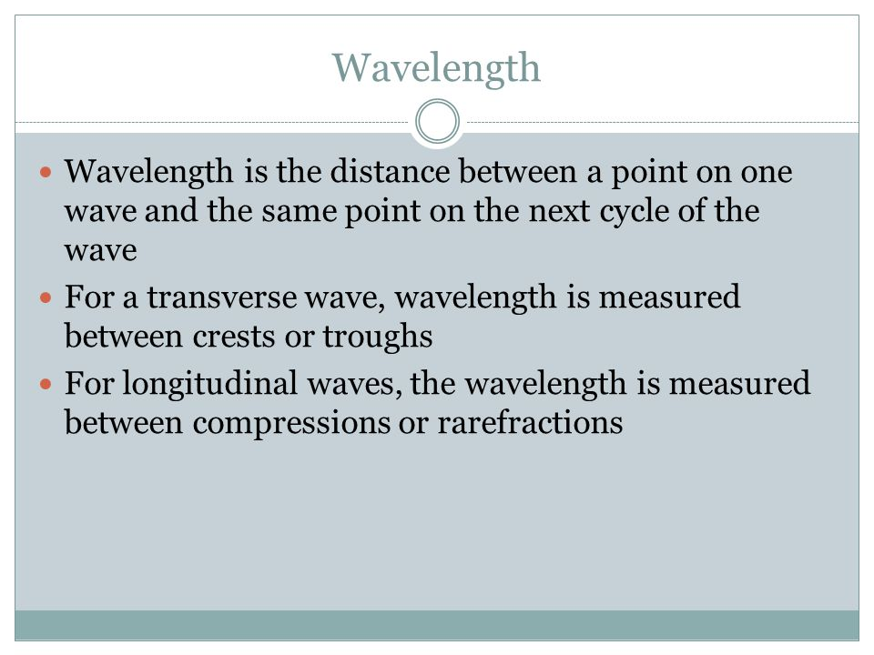  V w = ƒ λ  V w = wave velocity (speed)  ƒ = frequency  λ = wavelength  Wavelength is in meters (m)  Frequency is in hertz (Hz)  Wave velocity (speed) is in meters/second (m/s)