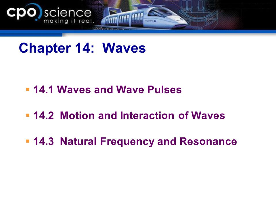 Chapter 14: Waves  14.1 Waves and Wave Pulses  14.2 Motion and Interaction of Waves  14.3 Natural Frequency and Resonance