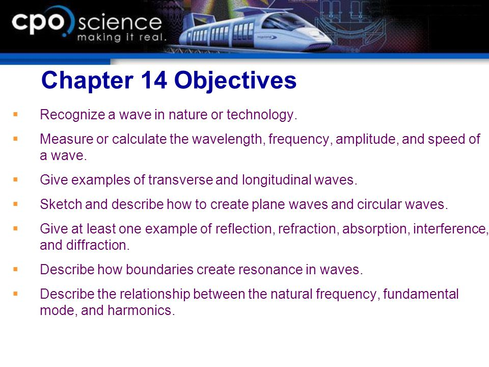 Chapter 14: Waves  14.1 Waves and Wave Pulses  14.2 Motion and Interaction of Waves  14.3 Natural Frequency and Resonance