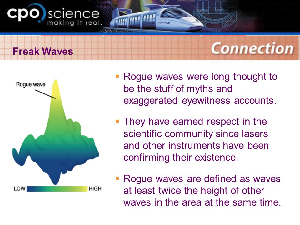  Rogue waves were long thought to be the stuff of myths and exaggerated eyewitness accounts.  They have earned respect in the scientific community s