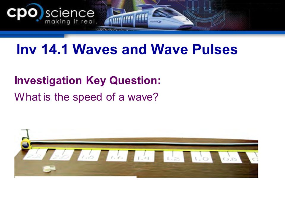 Inv 14.1 Waves and Wave Pulses Investigation Key Question: What is the speed of a wave?