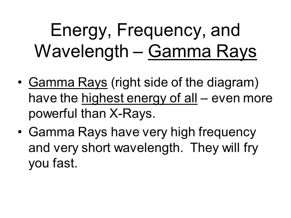 Energy, Frequency, and Wavelength – Visible Light Visible Light is in the middle of the Electromagnetic Spectrum, so it's intermediate in energy.