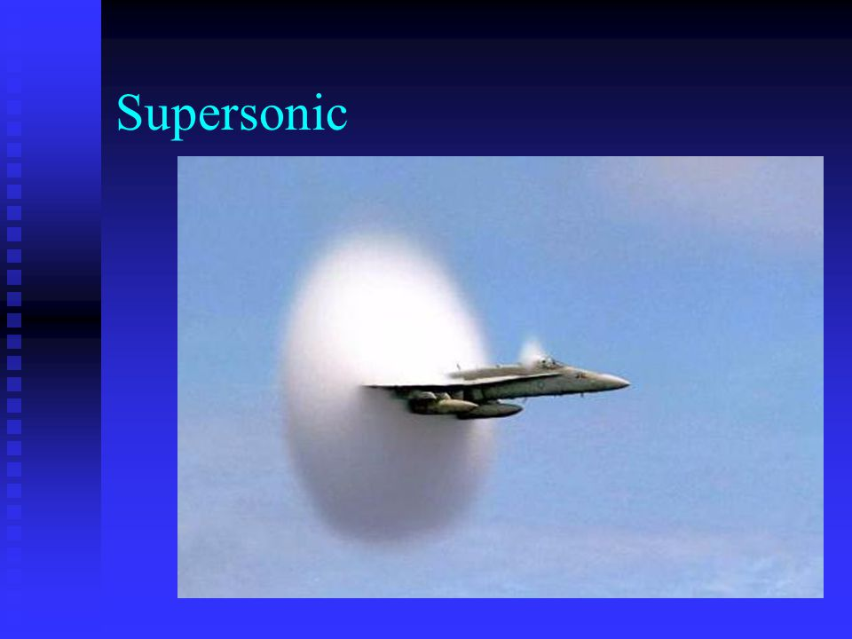 Shock Waves Produced by supersonic aircraft, three-dimensional cone shaped Sonic boom – sharp crack heard when conical shell of compressed air that sweeps behind a supersonic aircraft reaches listeners on the ground below.