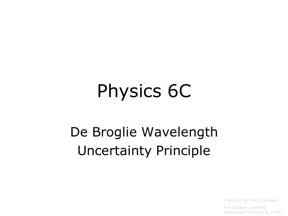 De Broglie Wavelength Prepared by Vince Zaccone For Campus Learning Assistance Services at UCSB Both light and matter have both particle and wavelike properties.