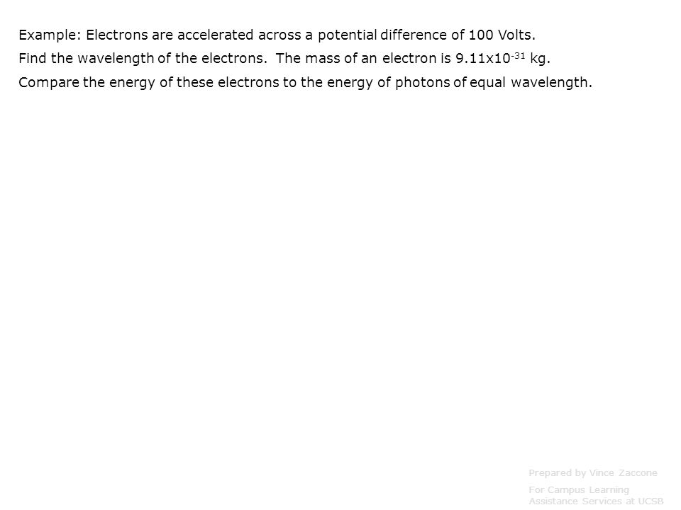 Example: Electrons are accelerated across a potential difference of 100 Volts.