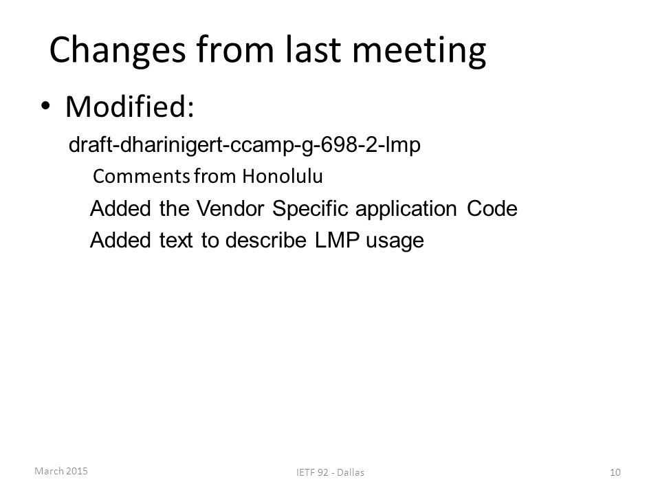 Changes from last meeting Modified: draft-dharinigert-ccamp-g-698-2-lmp Comments from Honolulu Added the Vendor Specific application Code Added text to describe LMP usage 10 March 2015 IETF 92 - Dallas