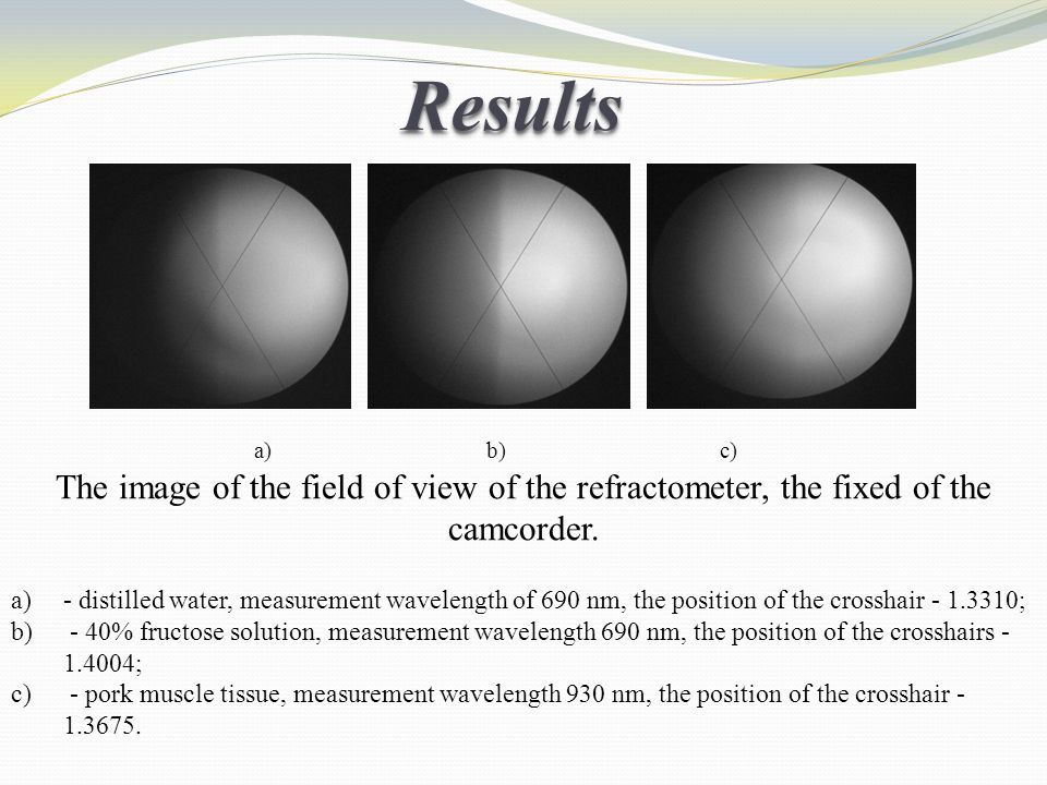 Data Processing transform number pixel index of refraction n, related with the scale of the refractometer : n = n sc + ( N pix — N cr )·K where n-refractive index, corresponding of the pixel; nsc - refractive index fixed to set up scale; Npix –pixel number of image; N cr - number pixel of the image corresponding to position crosshair; K - calibration factor (for a wavelength of 930 nm, it equals 1.15 × 10-4).