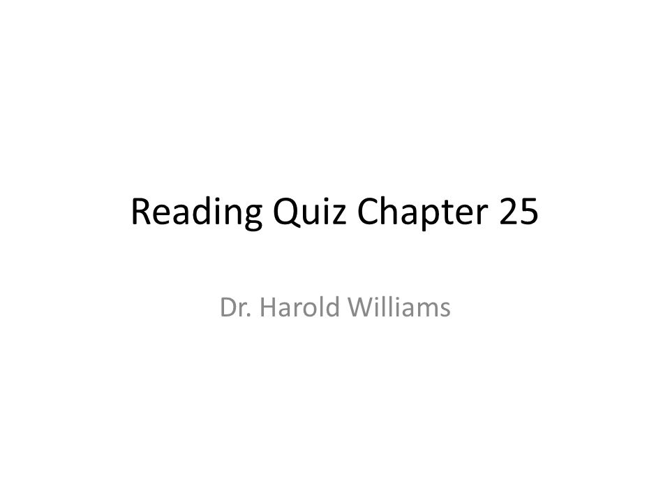Reading Quiz Chapter 25 Dr. Harold Williams