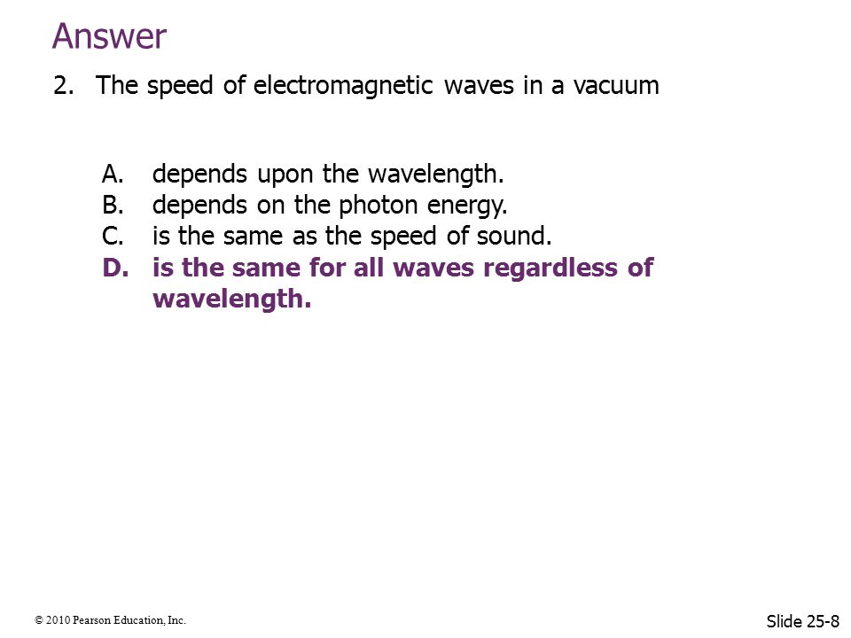 © 2010 Pearson Education, Inc. Answer 2.The speed of electromagnetic waves in a vacuum A.