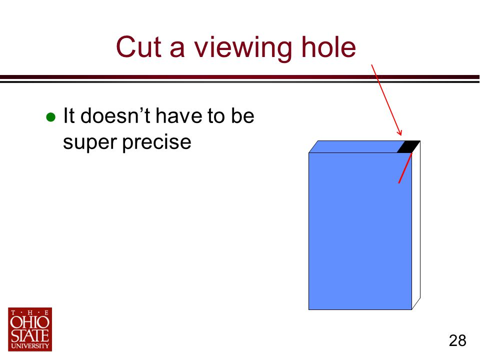 28 Cut a viewing hole It doesn't have to be super precise