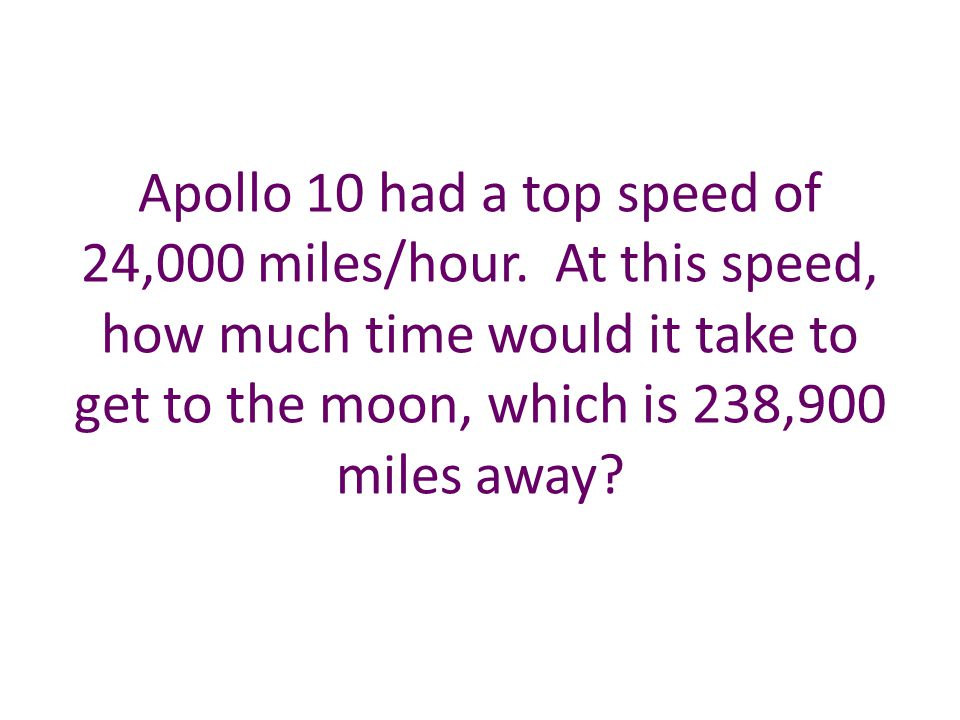 Apollo 10 had a top speed of 24,000 miles/hour.