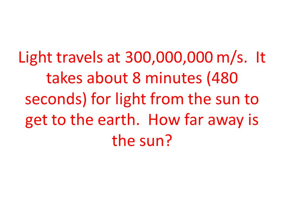 Light travels at 300,000,000 m/s.