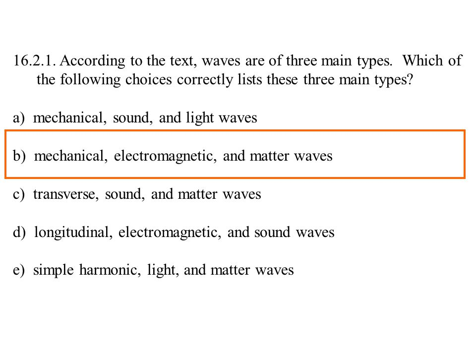 16.2.1. According to the text, waves are of three main types.