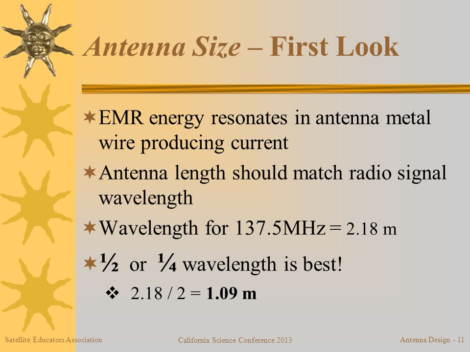 Antenna Size – First Look  EMR energy resonates in antenna metal wire producing current  Antenna length should match radio signal wavelength  Wavelength for 137.5MHz = 2.18 m  ½ or ¼ wavelength is best.