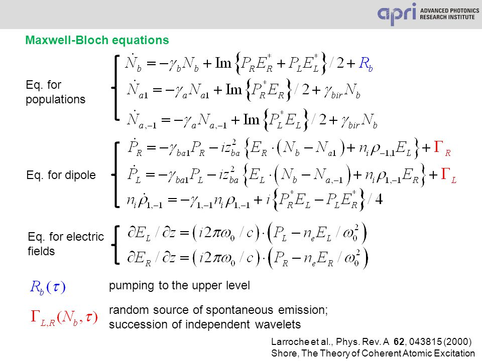 Maxwell-Bloch equations random source of spontaneous emission; succession of independent wavelets Eq. for populations Eq. for dipole Eq. for electric