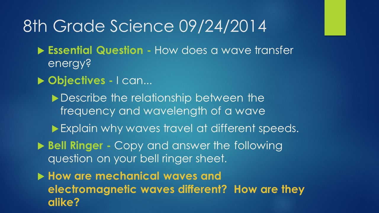 8th Grade Science 09/24/2014  Essential Question - How does a wave transfer energy.