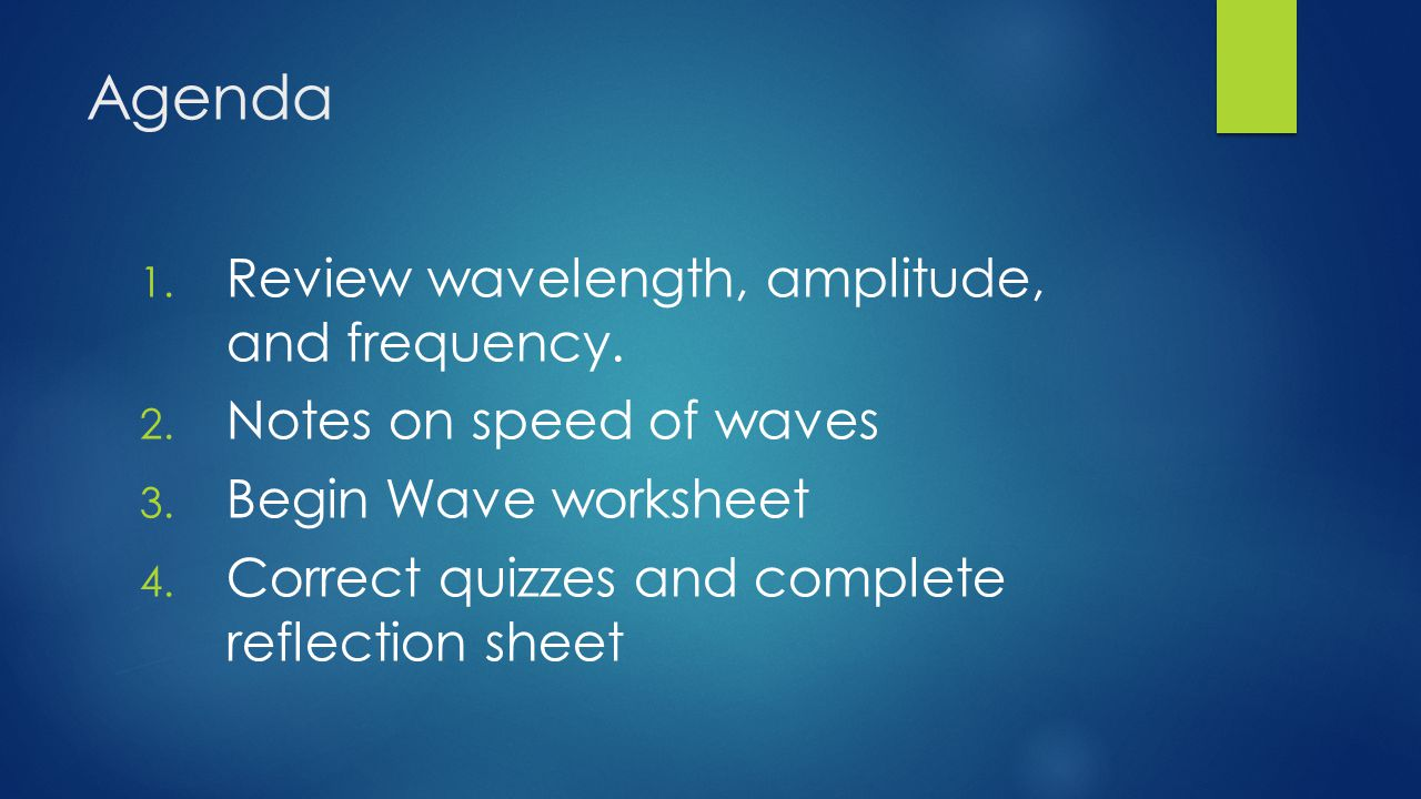Agenda 1. Review wavelength, amplitude, and frequency.