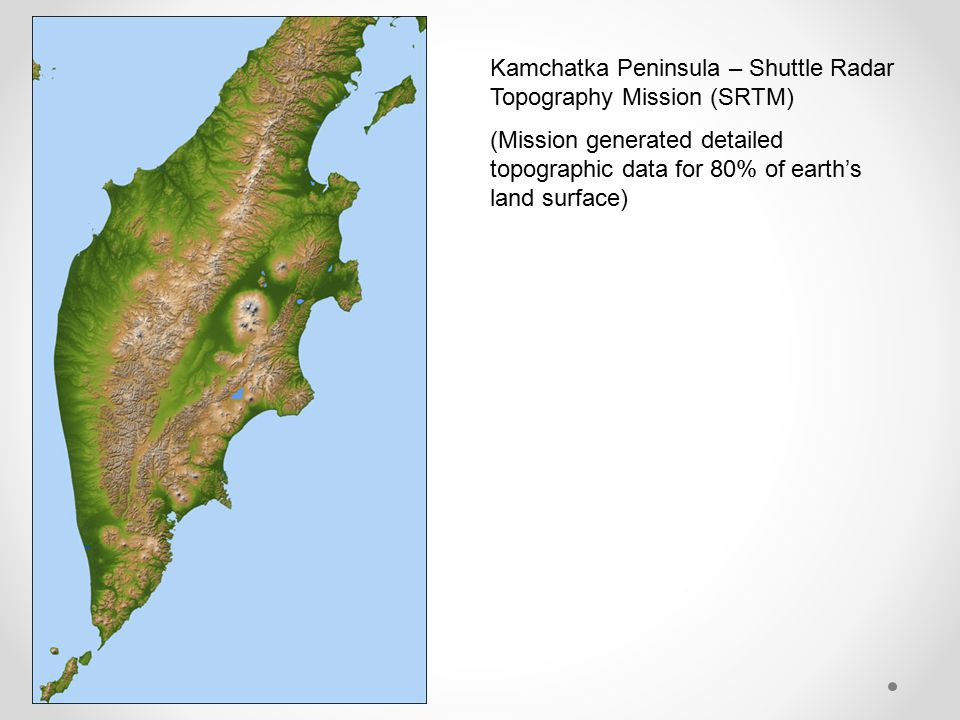 Kamchatka Peninsula – Shuttle Radar Topography Mission (SRTM) (Mission generated detailed topographic data for 80% of earth's land surface)