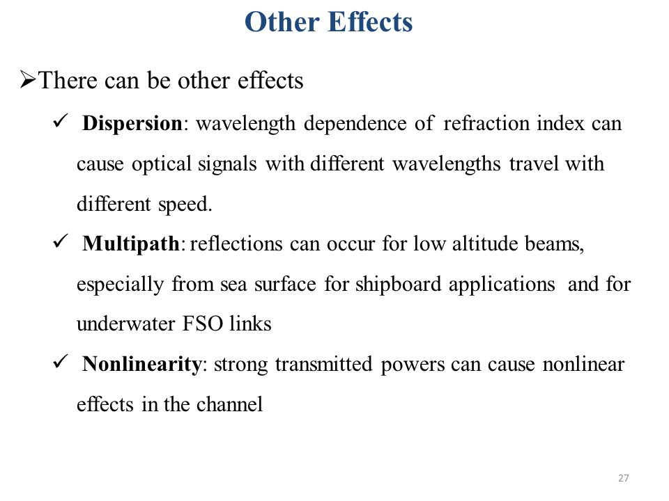 27 Other Effects  There can be other effects Dispersion: wavelength dependence of refraction index can cause optical signals with different wavelengths travel with different speed.