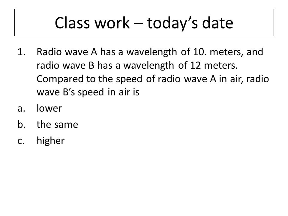 Class work – today's date 1.Radio wave A has a wavelength of 10.