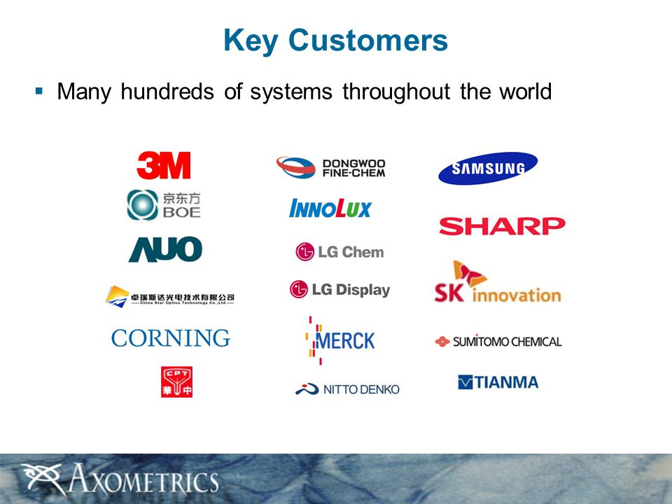 Key Customers  Many hundreds of systems throughout the world