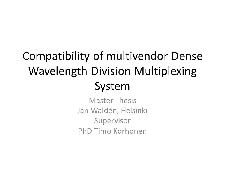 Compatibility of multivendor Dense Wavelength Division Multiplexing System Master Thesis Jan Waldén, Helsinki Supervisor PhD Timo Korhonen