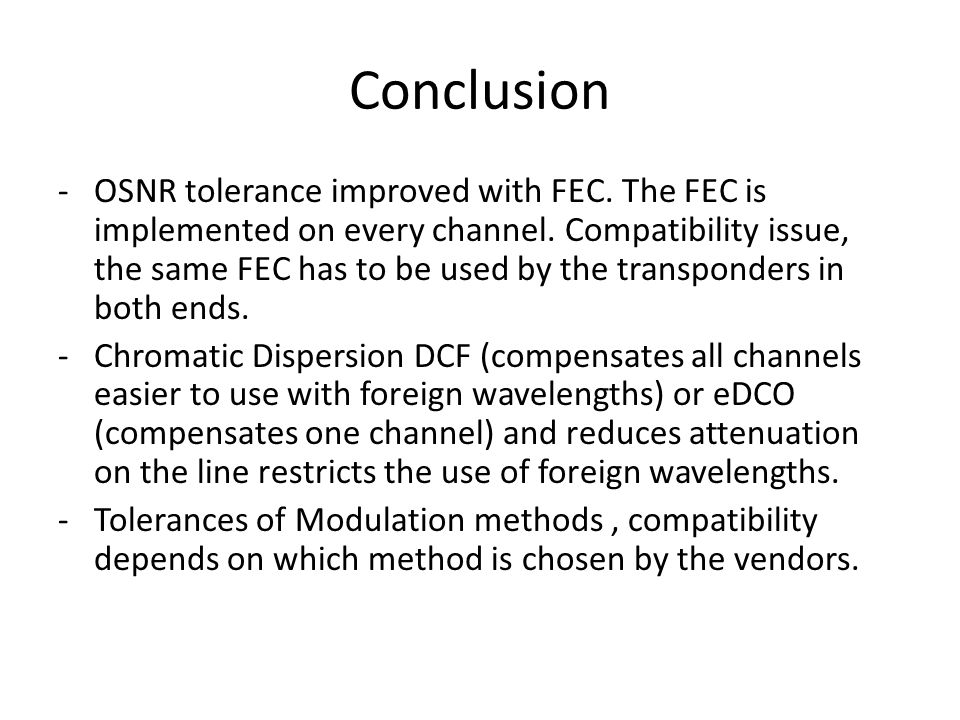 Conclusion -OSNR tolerance improved with FEC. The FEC is implemented on every channel.
