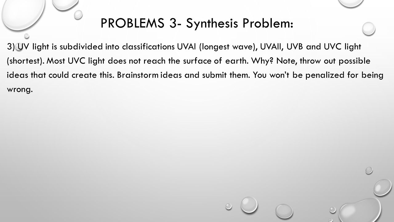PROBLEMS 3- Synthesis Problem: 3) UV light is subdivided into classifications UVAI (longest wave), UVAII, UVB and UVC light (shortest). Most UVC light